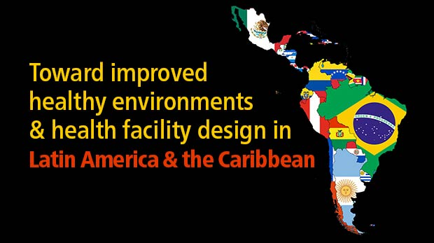 Toward improved healthy environments & health facility design in Latin America & the Caribbean