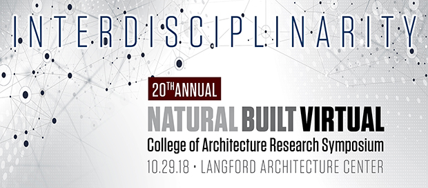 20th Annual Natural, Built, Virtual: College of Architecture Research Symposium