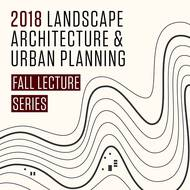 Premier urban planners, experts highlight fall LAUP lecture series